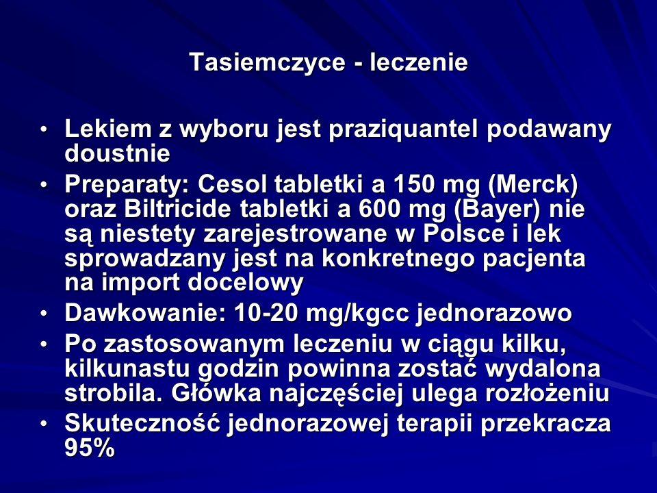 Tasiemczyce - leczenie Lekiem z wyboru jest praziquantel podawany doustnie Lekiem z wyboru jest praziquantel podawany doustnie Preparaty: Cesol tablet