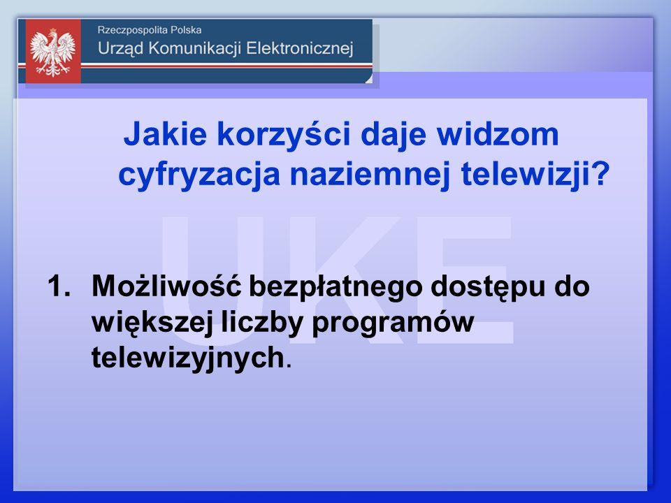 Jakie korzyści daje widzom cyfryzacja naziemnej telewizji? 1.Możliwość bezpłatnego dostępu do większej liczby programów telewizyjnych.