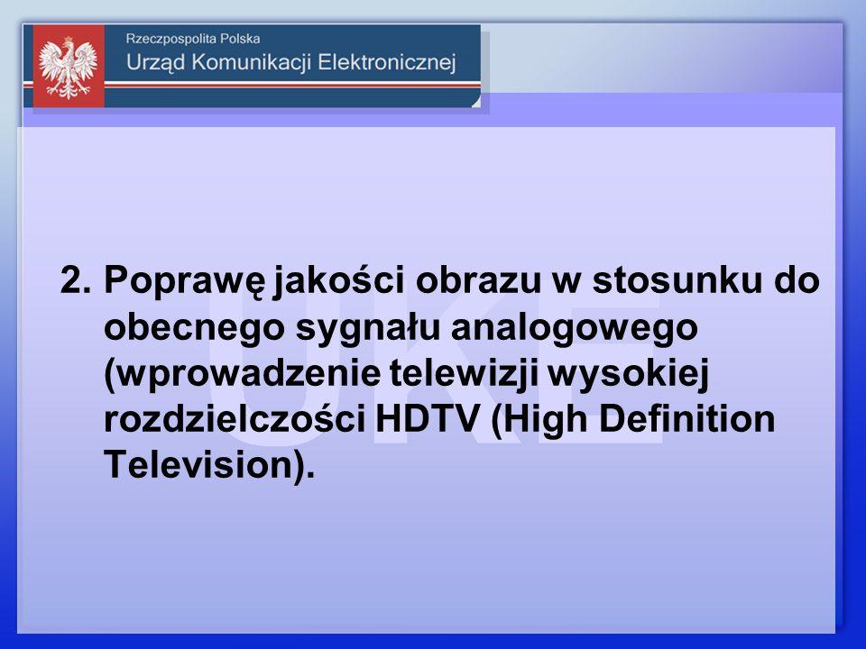 2.Poprawę jakości obrazu w stosunku do obecnego sygnału analogowego (wprowadzenie telewizji wysokiej rozdzielczości HDTV (High Definition Television).