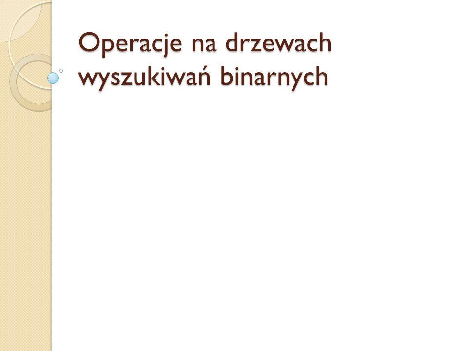 Operacje na drzewach wyszukiwań binarnych