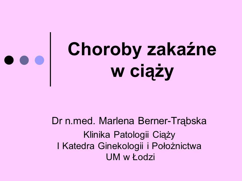 Choroby zakaźne w ciąży Dr n.med. Marlena Berner-Trąbska Klinika Patologii Ciąży I Katedra Ginekologii i Położnictwa UM w Łodzi