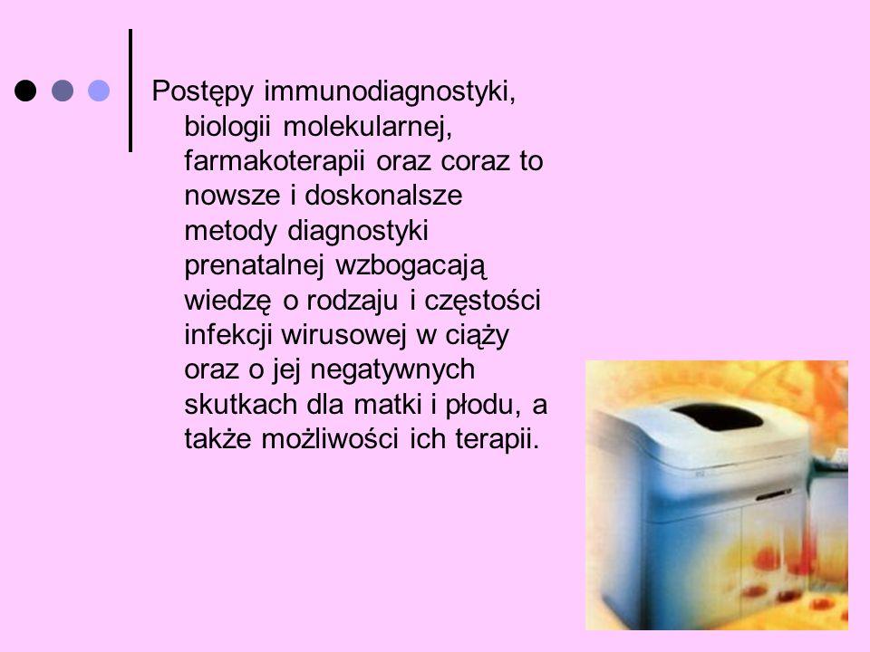 Postępy immunodiagnostyki, biologii molekularnej, farmakoterapii oraz coraz to nowsze i doskonalsze metody diagnostyki prenatalnej wzbogacają wiedzę o