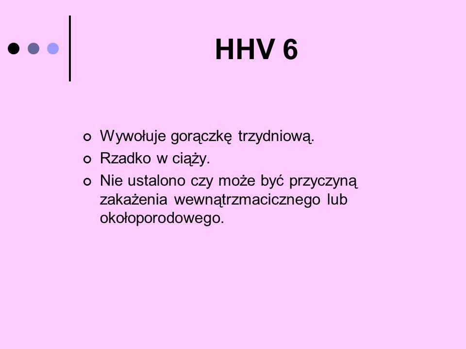 Wywołuje gorączkę trzydniową. Rzadko w ciąży. Nie ustalono czy może być przyczyną zakażenia wewnątrzmacicznego lub okołoporodowego.