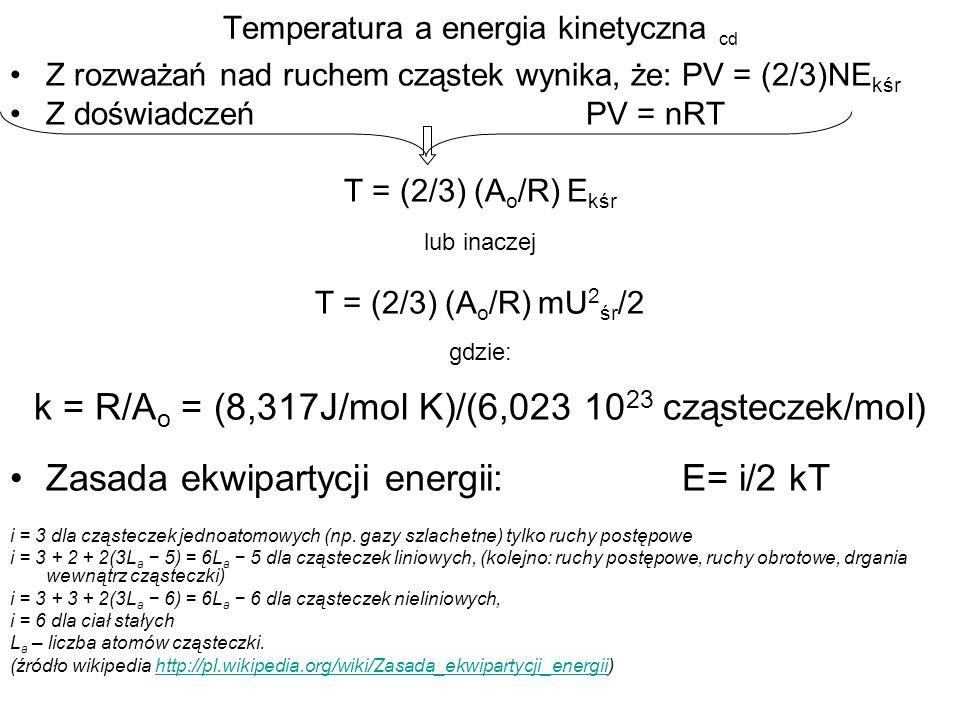 Temperatura a energia kinetyczna cd Z rozważań nad ruchem cząstek wynika, że:PV = (2/3)NE kśr Z doświadczeńPV = nRT T = (2/3) (A o /R) E kśr lub inacz