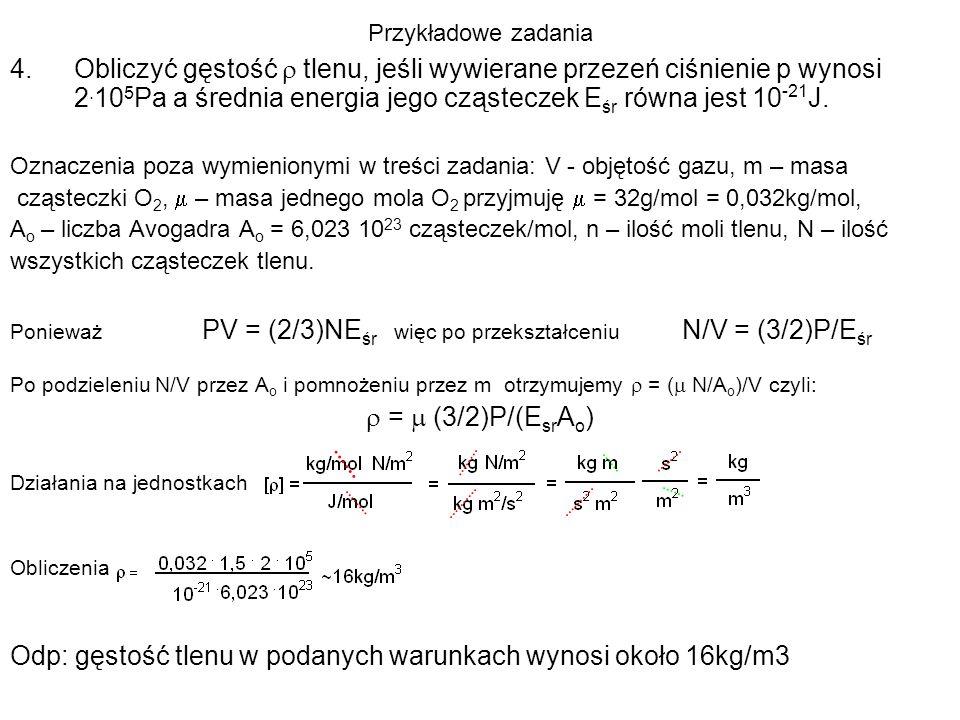 4.Obliczyć gęstość tlenu, jeśli wywierane przezeń ciśnienie p wynosi 2. 10 5 Pa a średnia energia jego cząsteczek E śr równa jest 10 -21 J. Oznaczenia