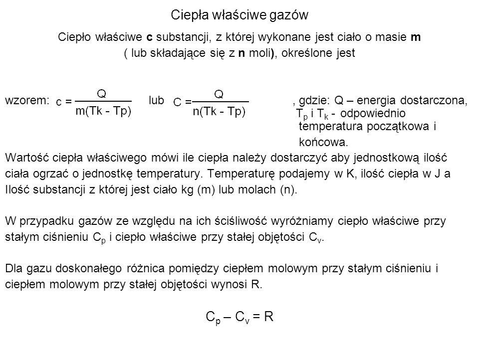 Ciepła właściwe gazów Ciepło właściwe c substancji, z której wykonane jest ciało o masie m ( lub składające się z n moli), określone jest wzorem:lub,