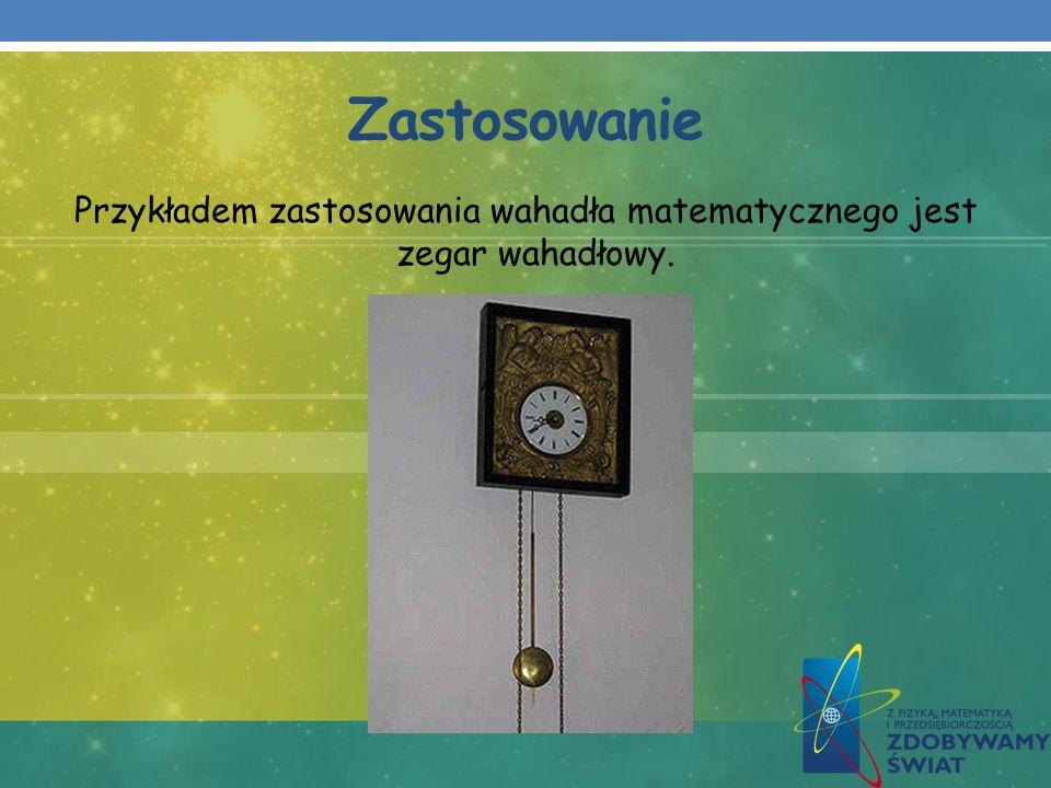 Zastosowanie Przykładem zastosowania wahadła matematycznego jest zegar wahadłowy.