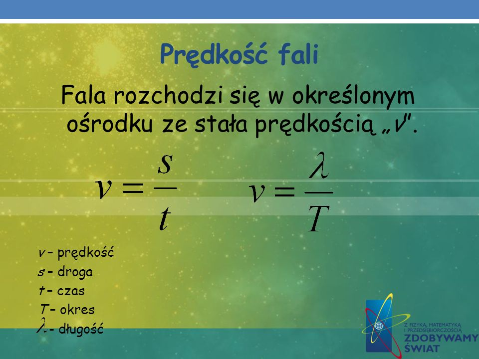 Prędkość fali Fala rozchodzi się w określonym ośrodku ze stała prędkością v. v – prędkość s – droga t – czas T – okres - długość