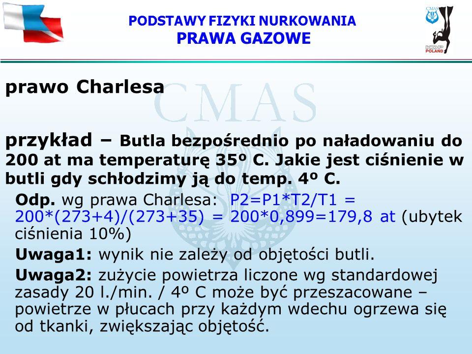 PODSTAWY FIZYKI NURKOWANIA PRAWA GAZOWE prawo Charlesa przykład – Butla bezpośrednio po naładowaniu do 200 at ma temperaturę 35º C. Jakie jest ciśnien
