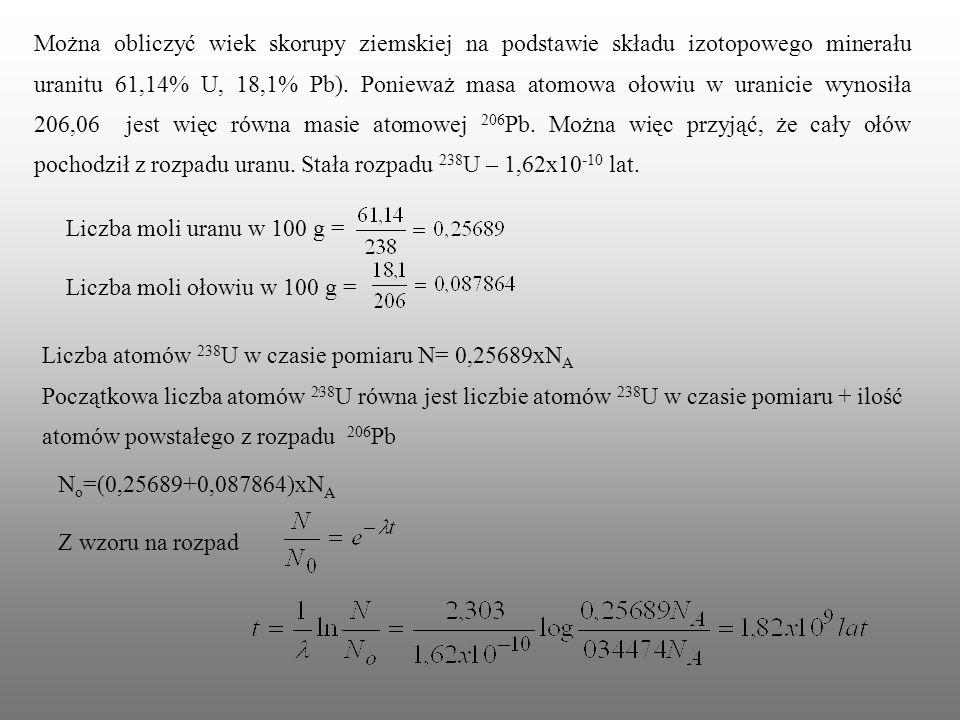 Można obliczyć wiek skorupy ziemskiej na podstawie składu izotopowego minerału uranitu 61,14% U, 18,1% Pb). Ponieważ masa atomowa ołowiu w uranicie wy