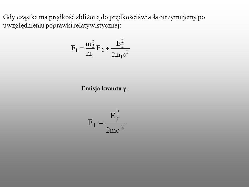 Gdy cząstka ma prędkość zbliżoną do prędkości światła otrzymujemy po uwzględnieniu poprawki relatywistycznej: Emisja kwantu :