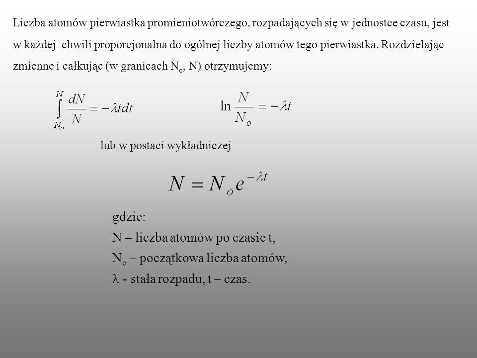 Liczba atomów pierwiastka promieniotwórczego, rozpadających się w jednostce czasu, jest w każdej chwili proporcjonalna do ogólnej liczby atomów tego p