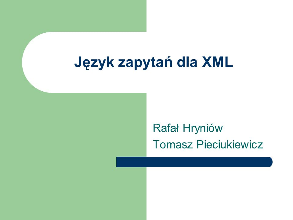 Język zapytań dla XML Rafał Hryniów Tomasz Pieciukiewicz