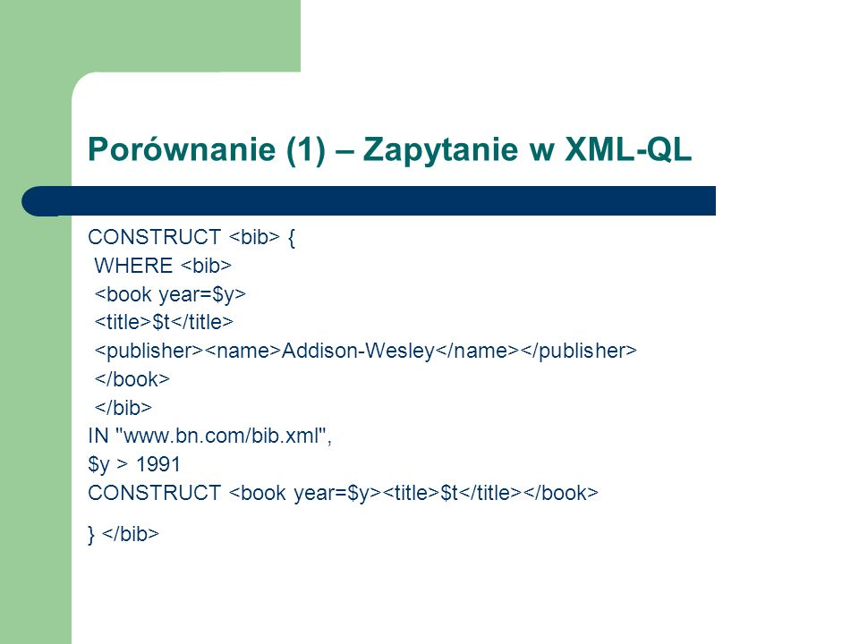 Porównanie (1) – Zapytanie w XML-QL CONSTRUCT { WHERE $t Addison-Wesley IN