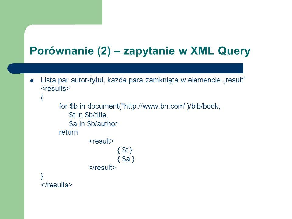 Porównanie (2) – zapytanie w XML Query Lista par autor-tytuł, każda para zamknięta w elemencie result { for $b in document(