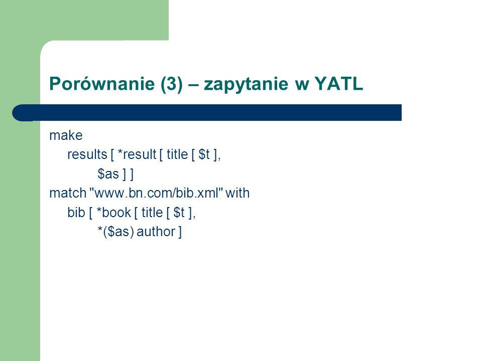 Porównanie (3) – zapytanie w YATL make results [ *result [ title [ $t ], $as ] ] match