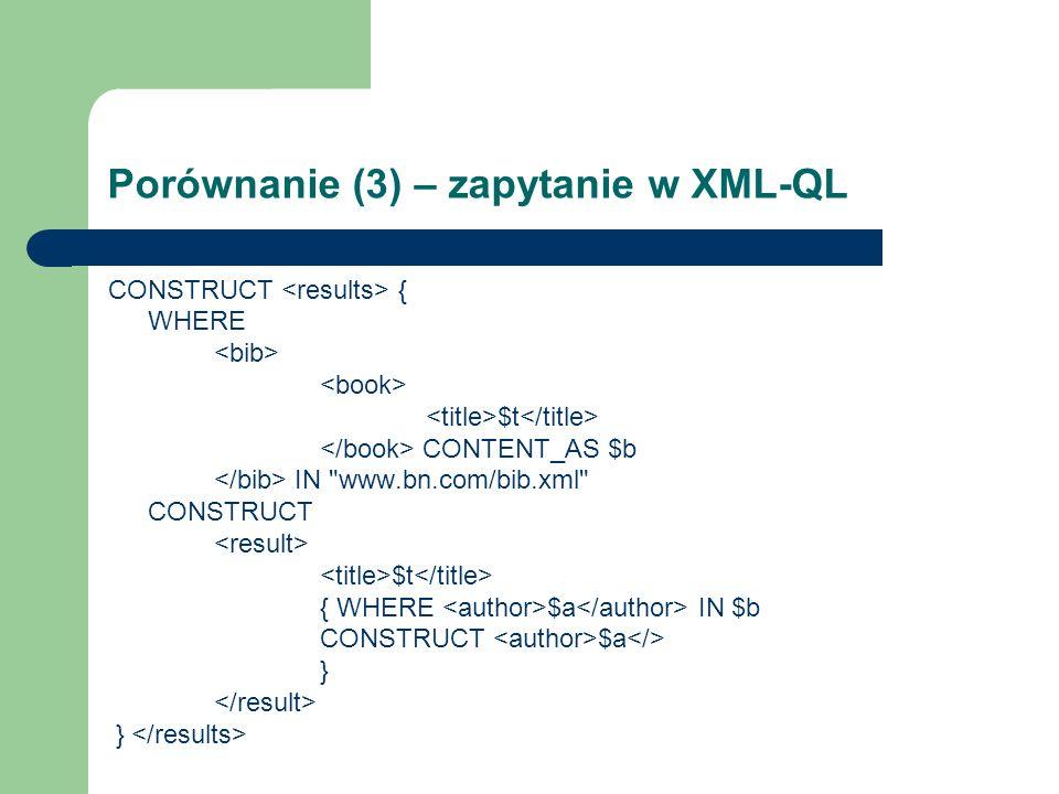 Porównanie (3) – zapytanie w XML-QL CONSTRUCT { WHERE $t CONTENT_AS $b IN