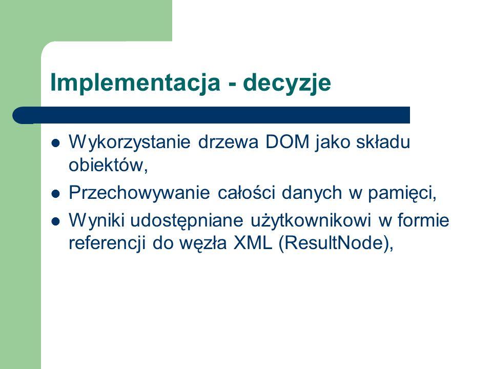 Implementacja - decyzje Wykorzystanie drzewa DOM jako składu obiektów, Przechowywanie całości danych w pamięci, Wyniki udostępniane użytkownikowi w fo