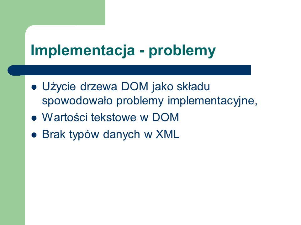 Implementacja - problemy Użycie drzewa DOM jako składu spowodowało problemy implementacyjne, Wartości tekstowe w DOM Brak typów danych w XML