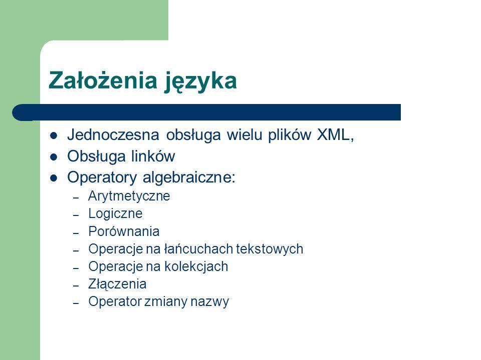 Założenia języka Jednoczesna obsługa wielu plików XML, Obsługa linków Operatory algebraiczne: – Arytmetyczne – Logiczne – Porównania – Operacje na łań