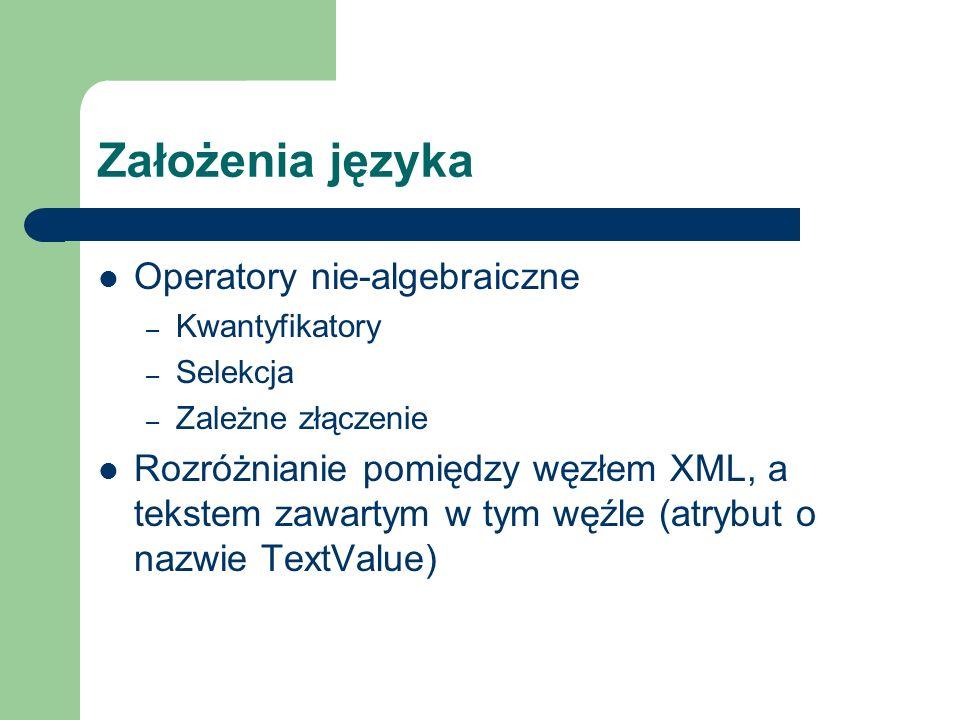 Założenia języka Operatory nie-algebraiczne – Kwantyfikatory – Selekcja – Zależne złączenie Rozróżnianie pomiędzy węzłem XML, a tekstem zawartym w tym