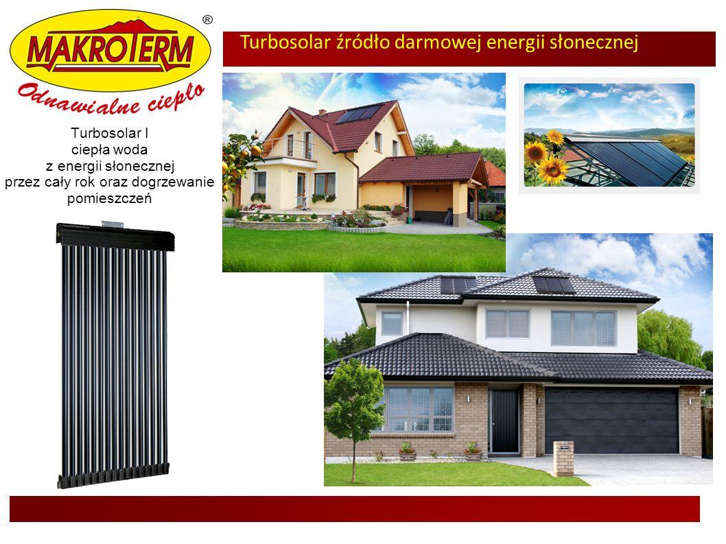 Turbosolar źródło darmowej energii słonecznej www.makroterm.pl Turbosolar I ciepła woda z energii słonecznej przez cały rok oraz dogrzewanie pomieszcz