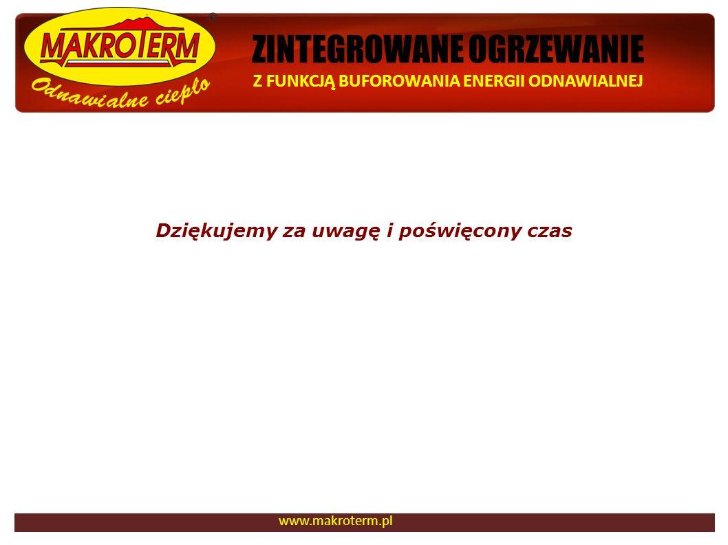 ZINTEGROWANE OGRZEWANIE Z FUNKCJĄ BUFOROWANIA ENERGII ODNAWIALNEJ www.makroterm.pl Dziękujemy za uwagę i poświęcony czas