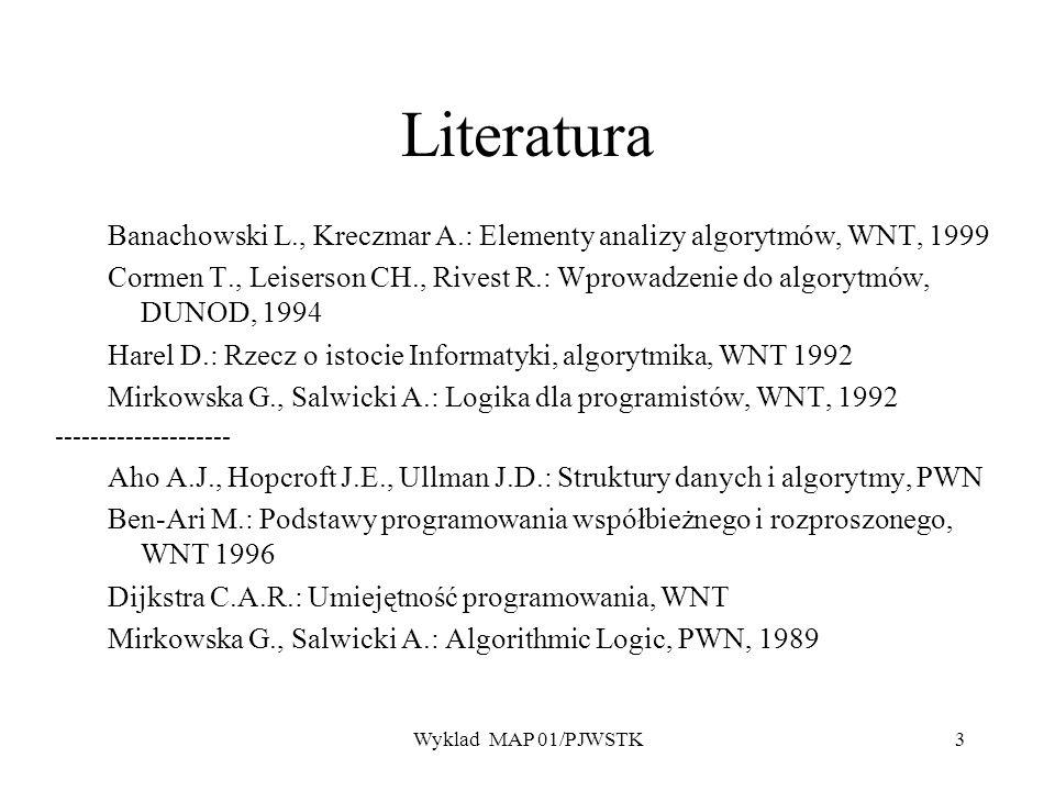 Wyklad MAP 01/PJWSTK3 Literatura Banachowski L., Kreczmar A.: Elementy analizy algorytmów, WNT, 1999 Cormen T., Leiserson CH., Rivest R.: Wprowadzenie