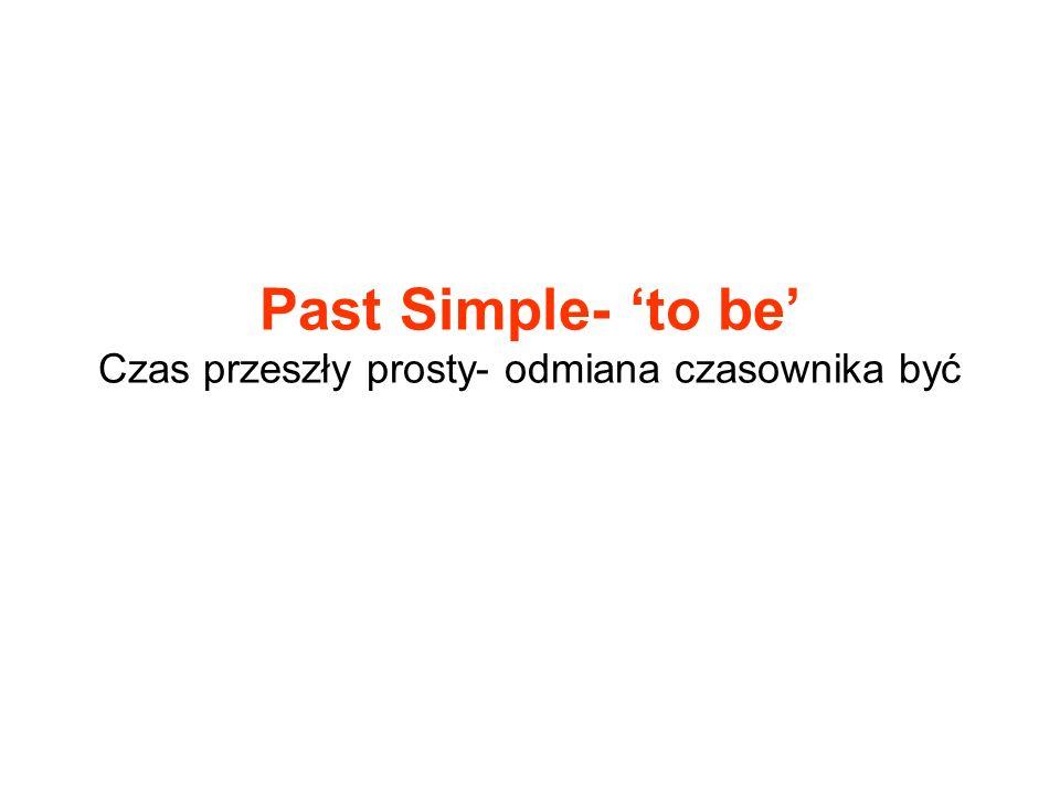 Past Simple- to be Czas przeszły prosty- odmiana czasownika być
