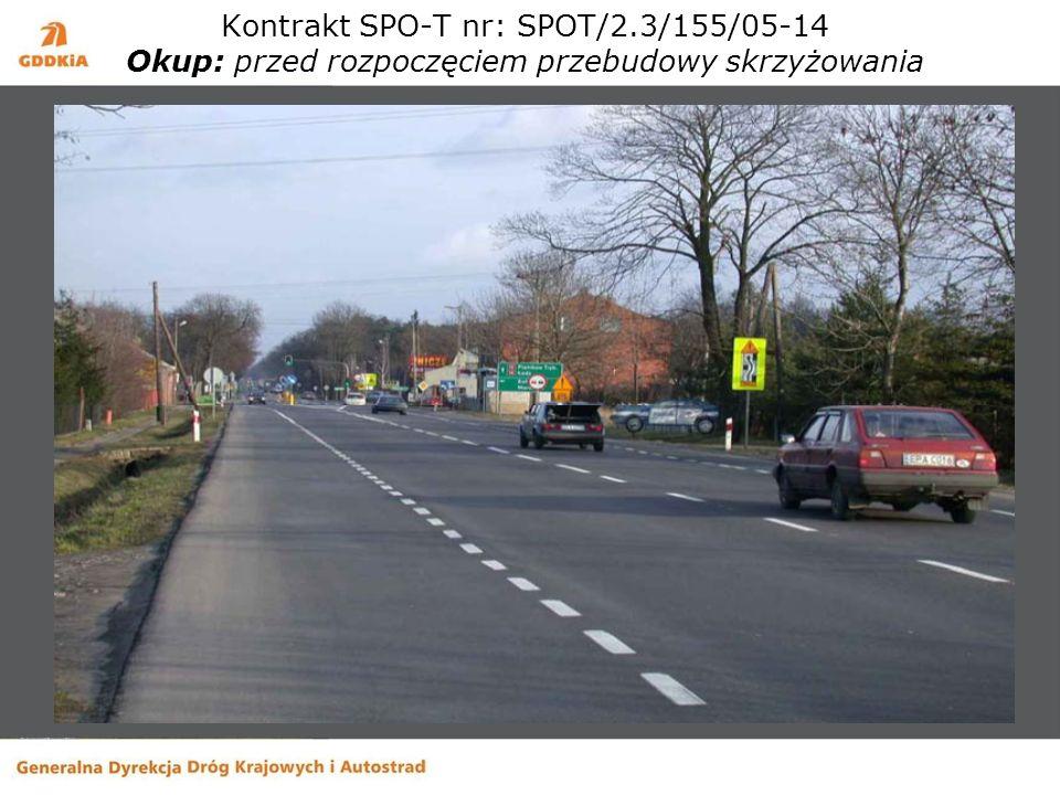 Kontrakt SPO-T nr: SPOT/2.3/155/05-14 Okup: przed rozpoczęciem przebudowy skrzyżowania