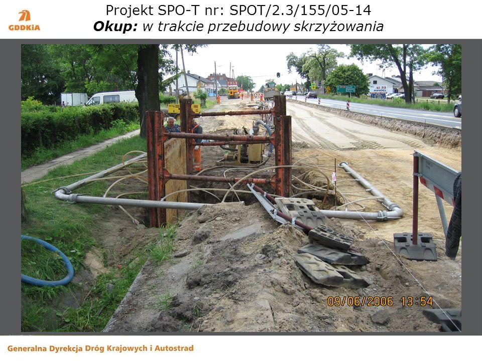 Projekt SPO-T nr: SPOT/2.3/155/05-14 Okup: w trakcie przebudowy skrzyżowania