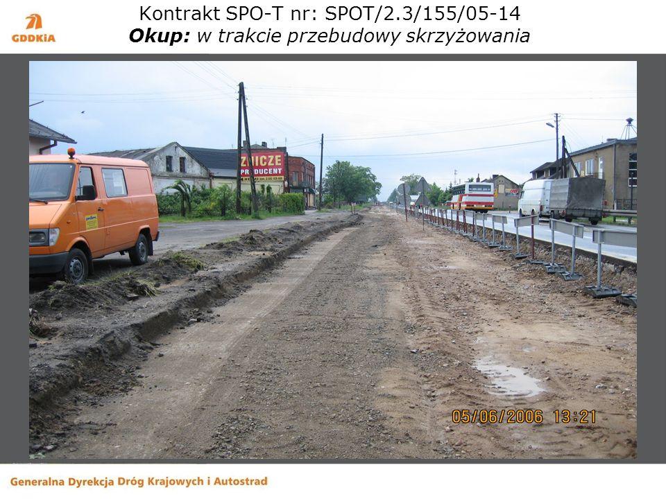 Kontrakt SPO-T nr: SPOT/2.3/155/05-14 Okup: w trakcie przebudowy skrzyżowania