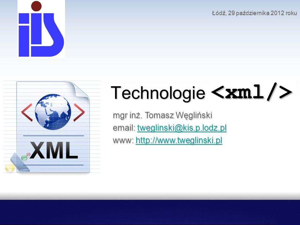 Technologie mgr inż. Tomasz Węgliński email: tweglinski@kis.p.lodz.pl www: http://www.tweglinski.pl tweglinski@kis.p.lodz.plhttp://www.tweglinski.pltw