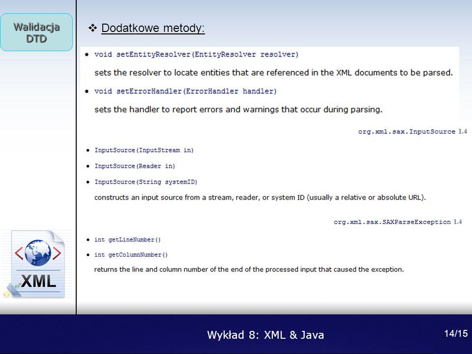 Wykład 8: XML & Java Walidacja DTD 14/15 Dodatkowe metody: