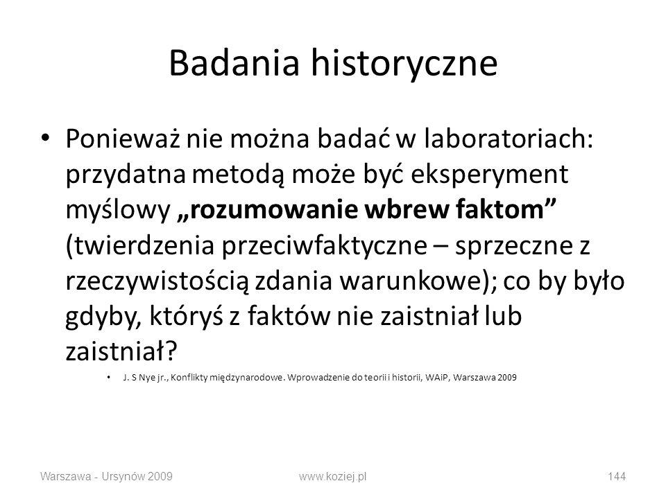 Badania historyczne Ponieważ nie można badać w laboratoriach: przydatna metodą może być eksperyment myślowy rozumowanie wbrew faktom (twierdzenia prze