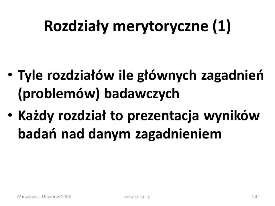 Rozdziały merytoryczne (1) Tyle rozdziałów ile głównych zagadnień (problemów) badawczych Każdy rozdział to prezentacja wyników badań nad danym zagadnieniem Warszawa - Ursynów 2009150www.koziej.pl