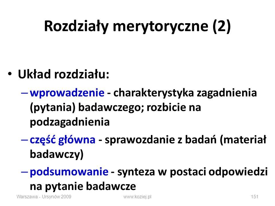 Rozdziały merytoryczne (2) Układ rozdziału: – wprowadzenie - charakterystyka zagadnienia (pytania) badawczego; rozbicie na podzagadnienia – część głów