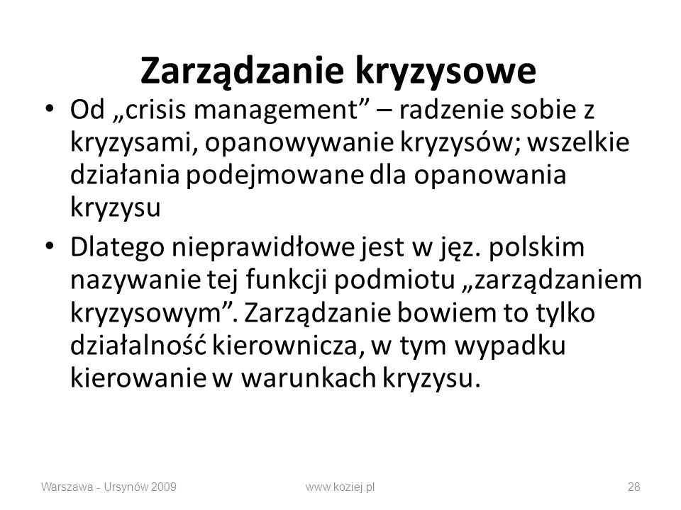 Zarządzanie kryzysowe Od crisis management – radzenie sobie z kryzysami, opanowywanie kryzysów; wszelkie działania podejmowane dla opanowania kryzysu Dlatego nieprawidłowe jest w jęz.