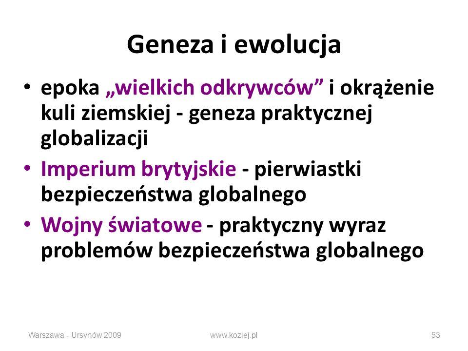 Geneza i ewolucja epoka wielkich odkrywców i okrążenie kuli ziemskiej - geneza praktycznej globalizacji Imperium brytyjskie - pierwiastki bezpieczeństwa globalnego Wojny światowe - praktyczny wyraz problemów bezpieczeństwa globalnego Warszawa - Ursynów 2009www.koziej.pl53