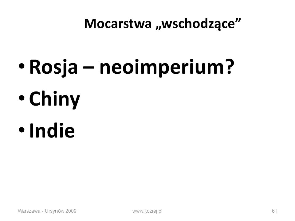 Mocarstwa wschodzące Rosja – neoimperium? Chiny Indie Warszawa - Ursynów 2009www.koziej.pl61