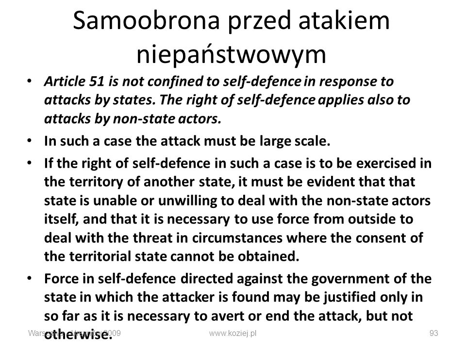 Samoobrona przed atakiem niepaństwowym Article 51 is not confined to self-defence in response to attacks by states. The right of self-defence applies