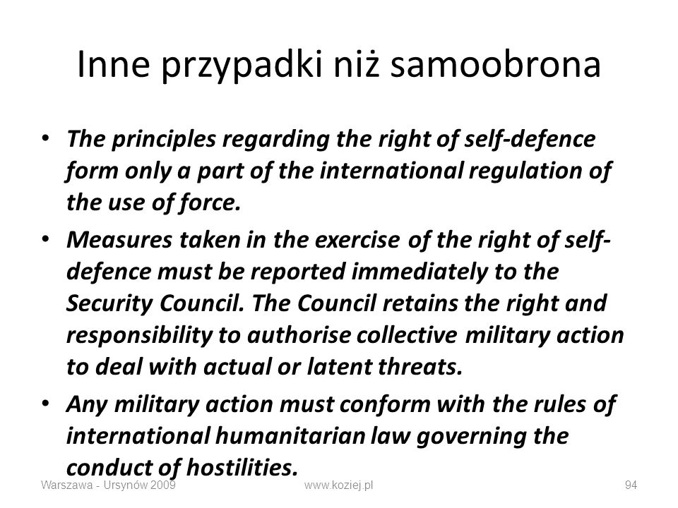 Inne przypadki niż samoobrona The principles regarding the right of self-defence form only a part of the international regulation of the use of force.