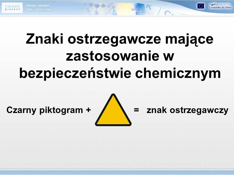 Znaki ostrzegawcze mające zastosowanie w bezpieczeństwie chemicznym Czarny piktogram + = znak ostrzegawczy