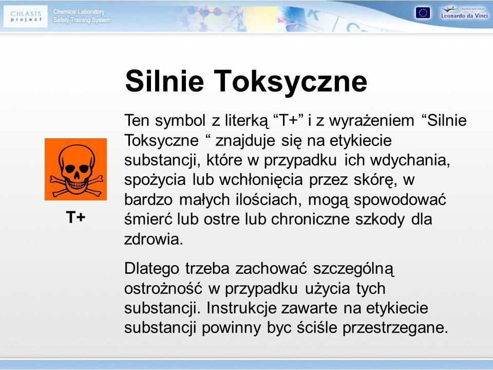 Silnie Toksyczne Ten symbol z literką T+ i z wyrażeniem Silnie Toksyczne znajduje się na etykiecie substancji, które w przypadku ich wdychania, spożyc