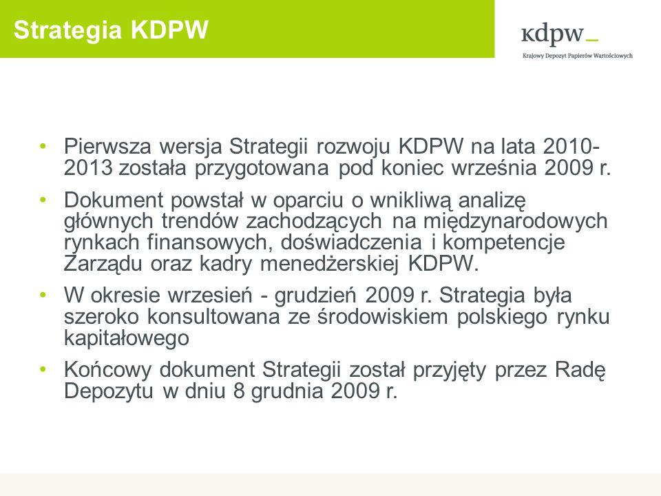Strategia KDPW Pierwsza wersja Strategii rozwoju KDPW na lata 2010- 2013 została przygotowana pod koniec września 2009 r. Dokument powstał w oparciu o