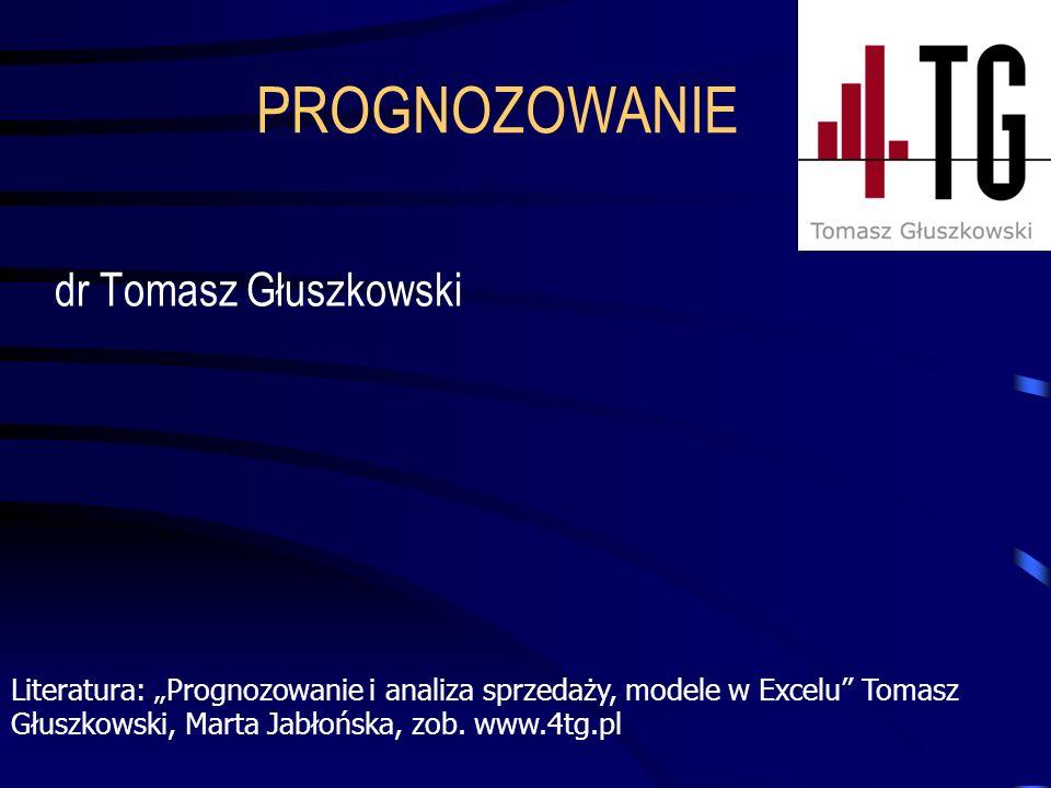 PROGNOZOWANIE dr Tomasz Głuszkowski Literatura: Prognozowanie i analiza sprzedaży, modele w Excelu Tomasz Głuszkowski, Marta Jabłońska, zob. www.4tg.p