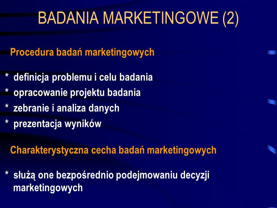 BADANIA MARKETINGOWE (2) Procedura badań marketingowych * definicja problemu i celu badania * opracowanie projektu badania * zebranie i analiza danych