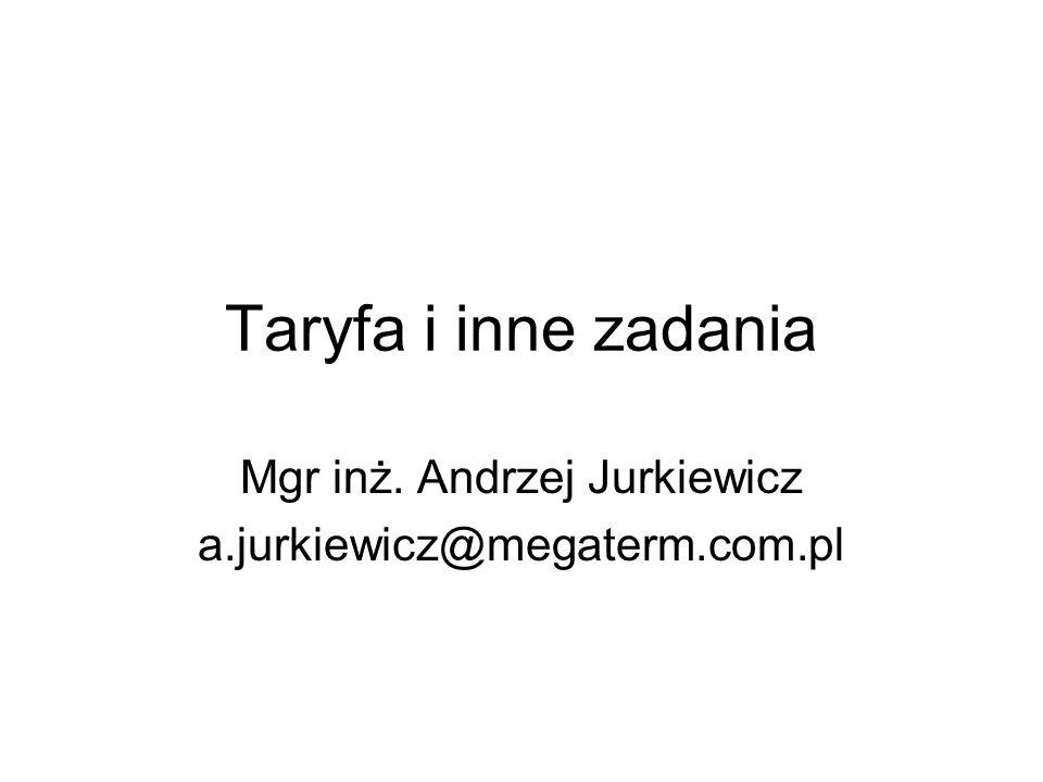 Taryfa i inne zadania Mgr inż. Andrzej Jurkiewicz a.jurkiewicz@megaterm.com.pl