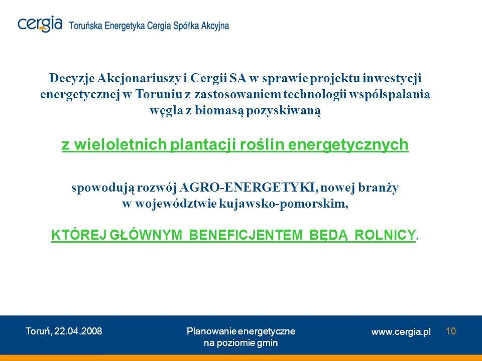 www.cergia.pl Toruń, 22.04.2008Planowanie energetyczne na poziomie gmin 10 Decyzj e Akcjonariuszy i Cergii SA w sprawie projektu inwestycji energetycz