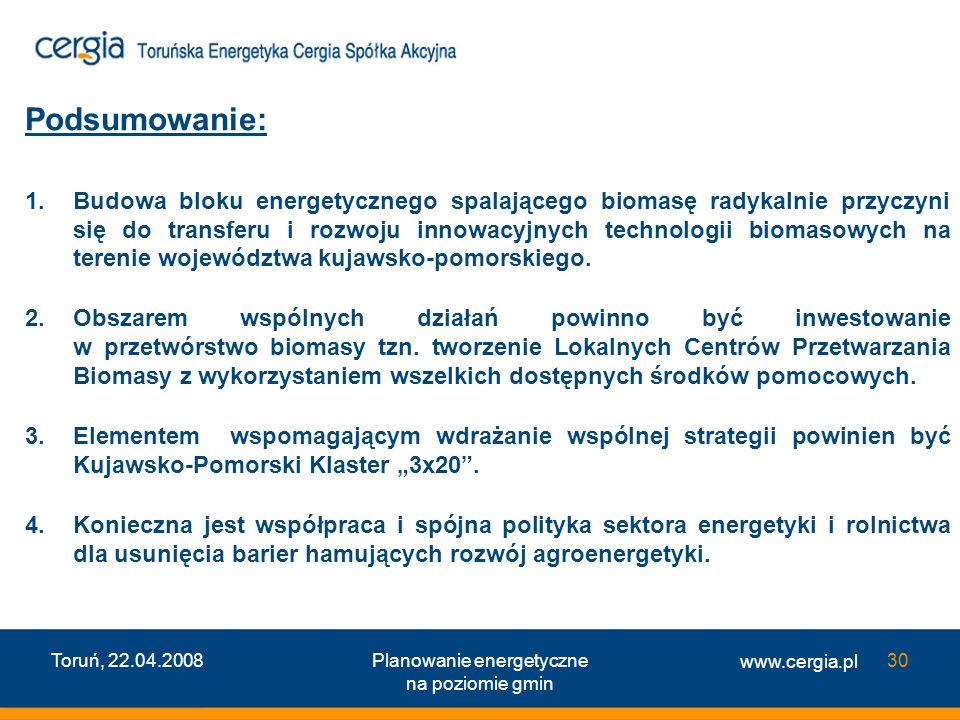 www.cergia.pl Toruń, 22.04.2008Planowanie energetyczne na poziomie gmin 30 Podsumowanie: 1.Budowa bloku energetycznego spalającego biomasę radykalnie